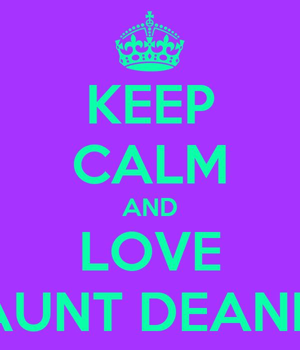 KEEP CALM AND LOVE AUNT DEANN