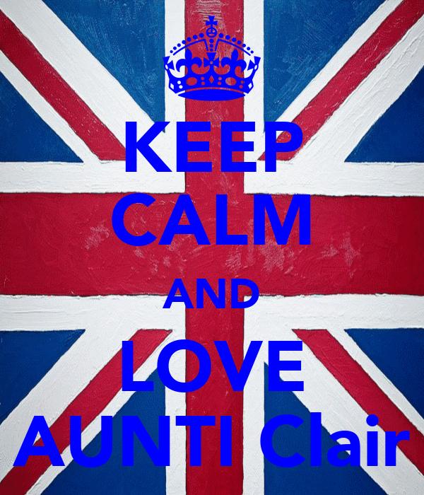 KEEP CALM AND LOVE AUNTI Clair