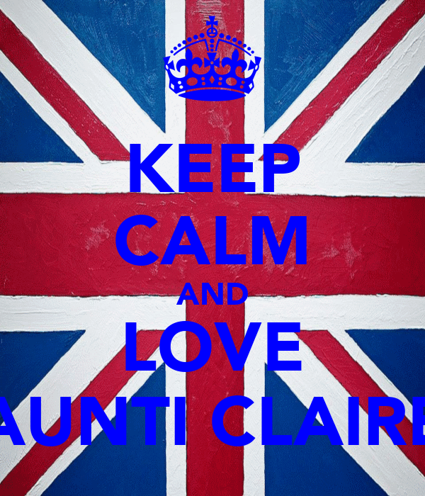 KEEP CALM AND LOVE AUNTI CLAIRE