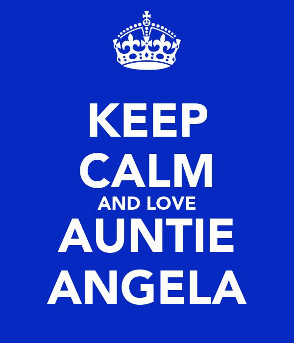 KEEP CALM AND LOVE AUNTIE ANGELA