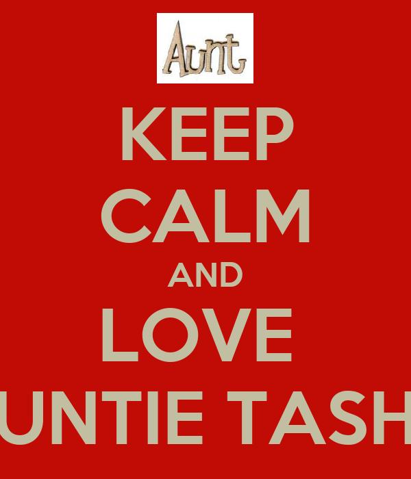 KEEP CALM AND LOVE  AUNTIE TASHA