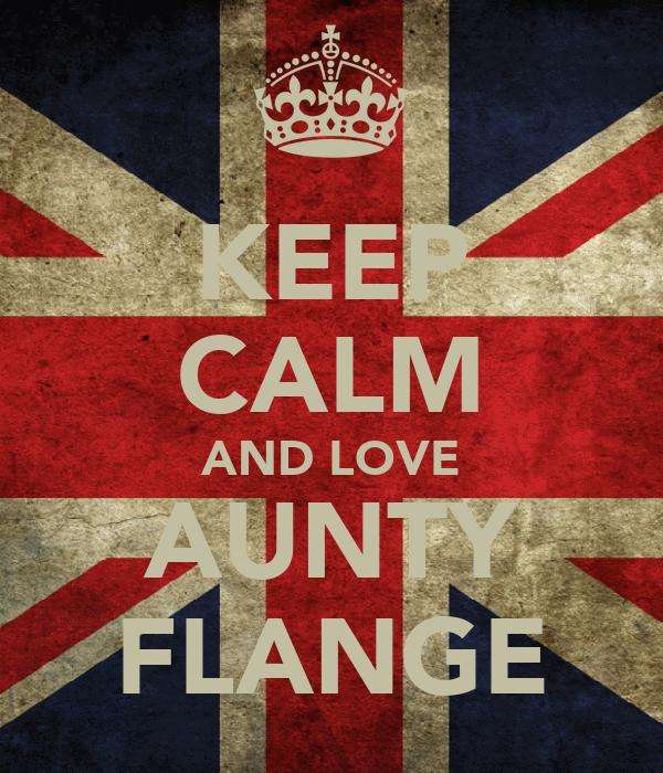 KEEP CALM AND LOVE AUNTY FLANGE