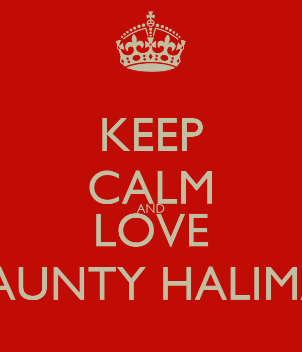 KEEP CALM AND LOVE   AUNTY HALIMA
