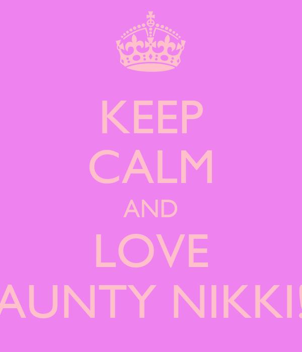 KEEP CALM AND LOVE AUNTY NIKKI!