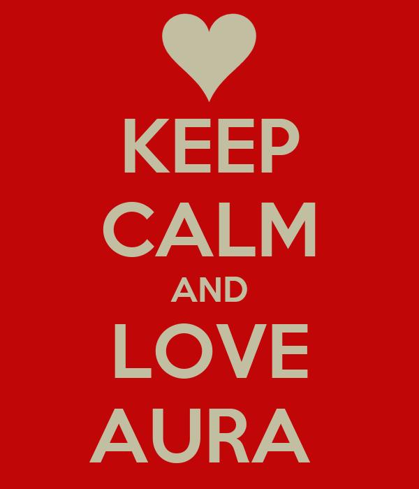 KEEP CALM AND LOVE AURA