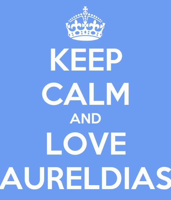 KEEP CALM AND LOVE AURELDIAS
