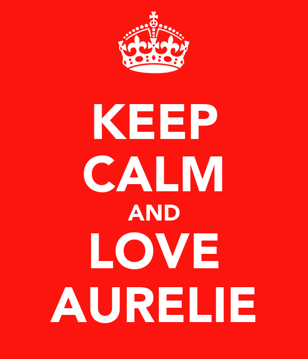 KEEP CALM AND LOVE AURELIE