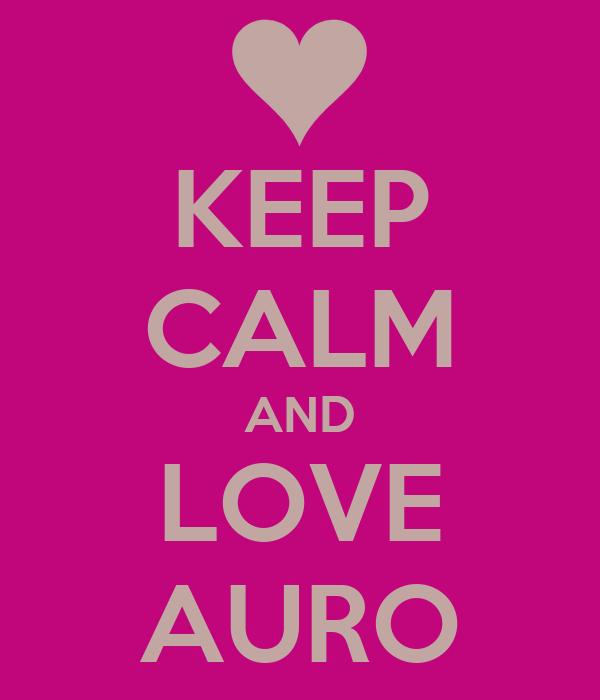 KEEP CALM AND LOVE AURO