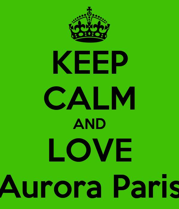 KEEP CALM AND LOVE Aurora Paris