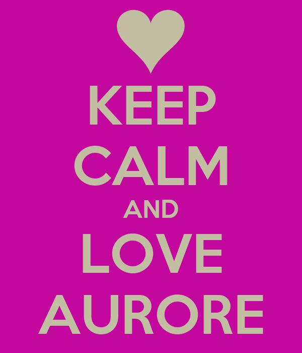 KEEP CALM AND LOVE AURORE