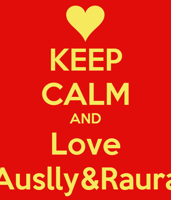 KEEP CALM AND Love Auslly&Raura