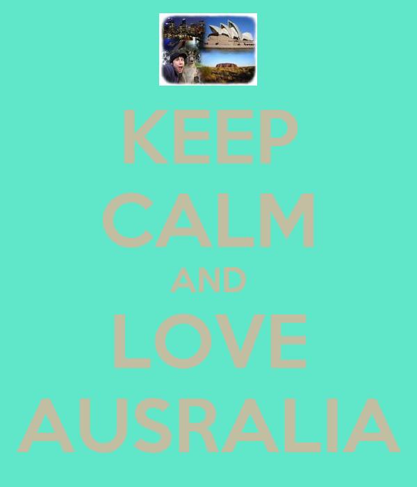 KEEP CALM AND LOVE AUSRALIA