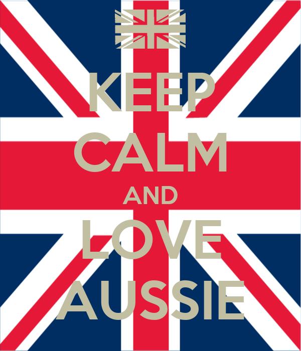 KEEP CALM AND LOVE AUSSIE