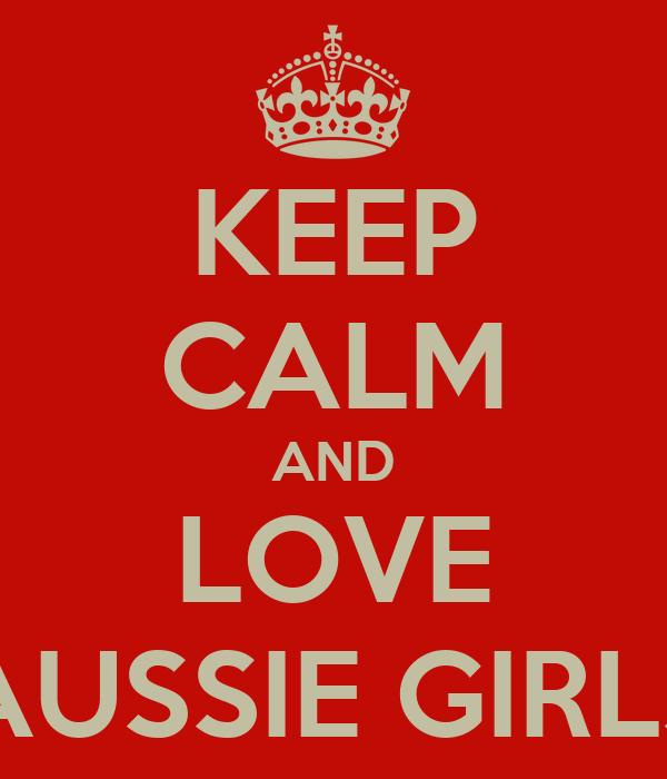 KEEP CALM AND LOVE AUSSIE GIRLS