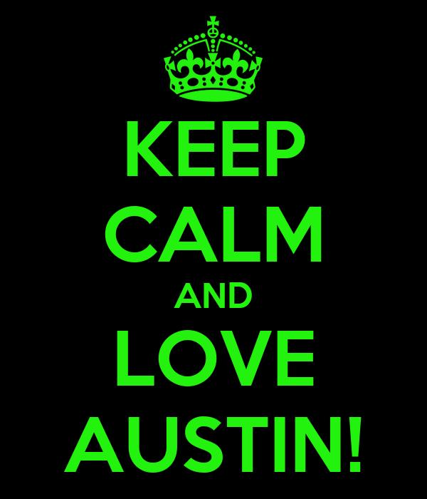 KEEP CALM AND LOVE AUSTIN!