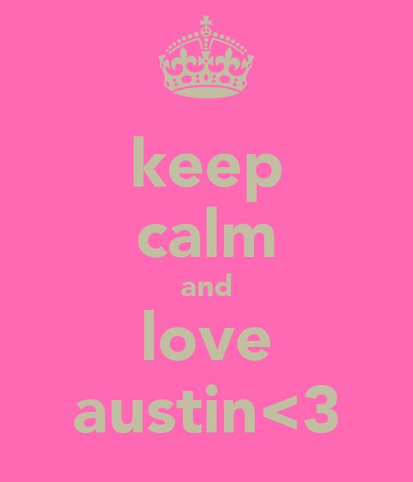 keep calm and love austin<3