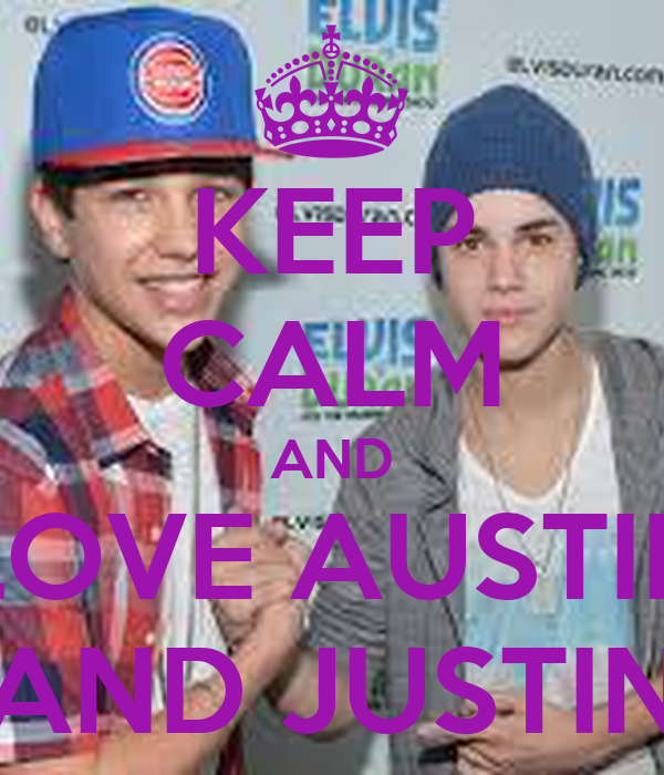 KEEP CALM AND LOVE AUSTIN AND JUSTIN