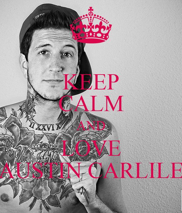 KEEP CALM AND LOVE AUSTIN CARLILE