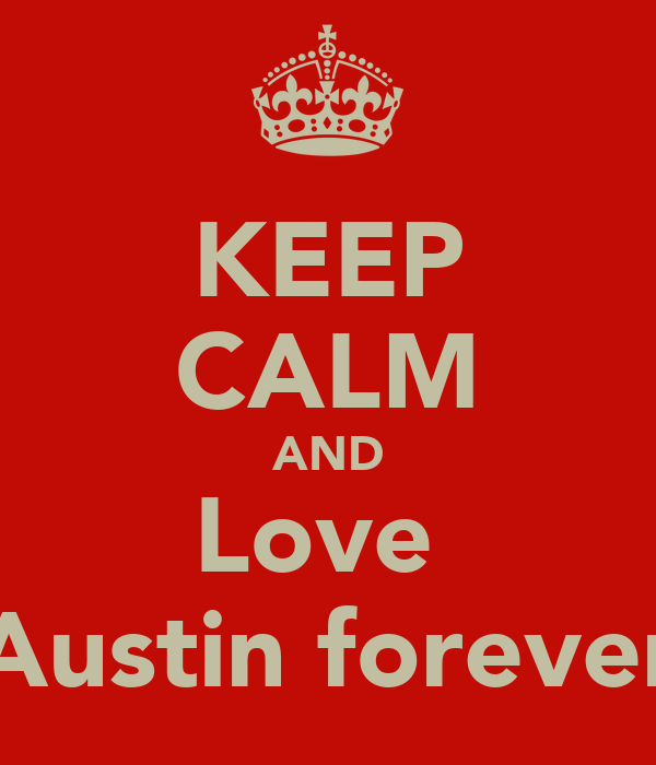 KEEP CALM AND Love  Austin forever