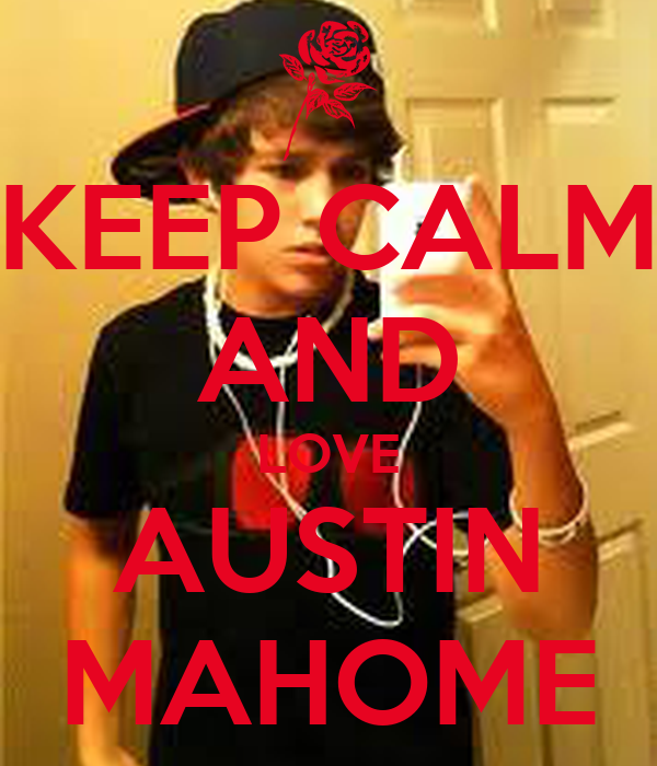 KEEP CALM AND LOVE AUSTIN MAHOME