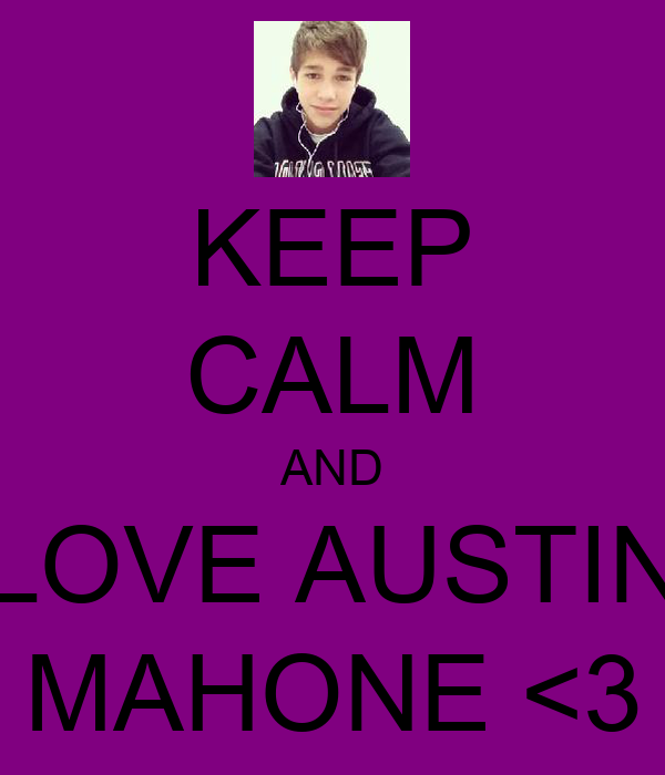 KEEP CALM AND LOVE AUSTIN MAHONE <3