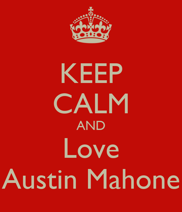 KEEP CALM AND Love Austin Mahone