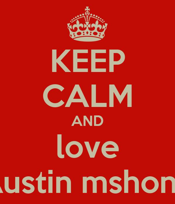 KEEP CALM AND love Austin mshone