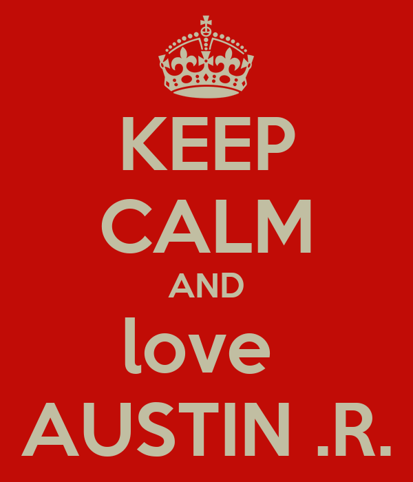 KEEP CALM AND love  AUSTIN .R.