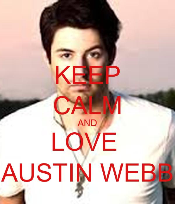 KEEP CALM AND LOVE  AUSTIN WEBB