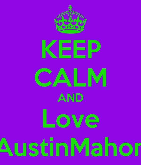 KEEP CALM AND Love AustinMahon