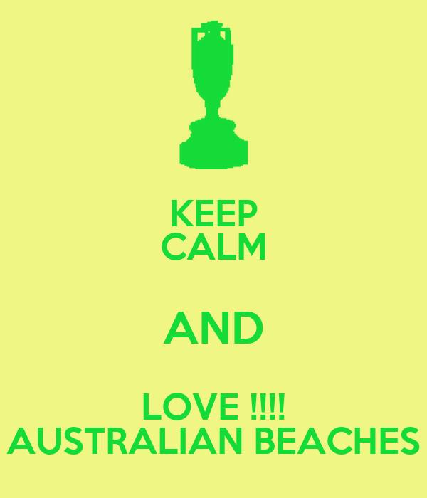 KEEP CALM AND LOVE !!!! AUSTRALIAN BEACHES