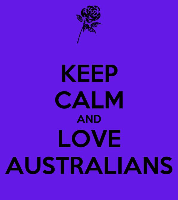 KEEP CALM AND LOVE AUSTRALIANS