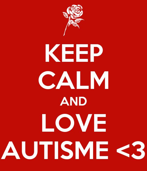 KEEP CALM AND LOVE AUTISME <3