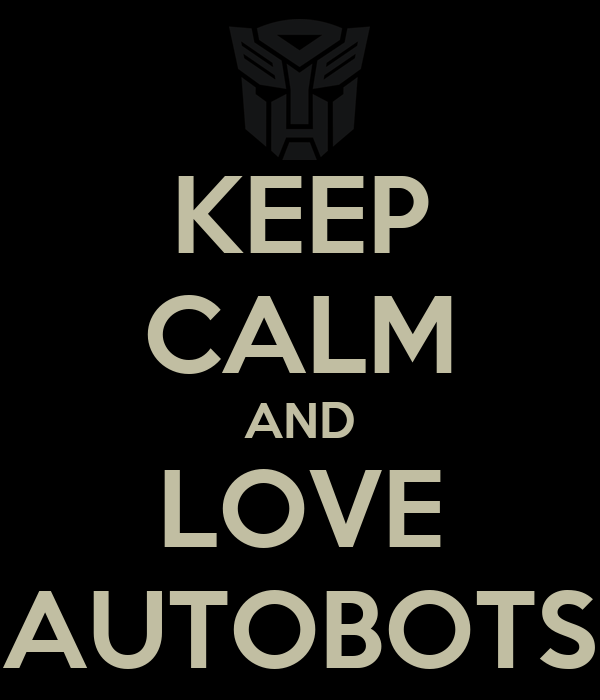 KEEP CALM AND LOVE AUTOBOTS