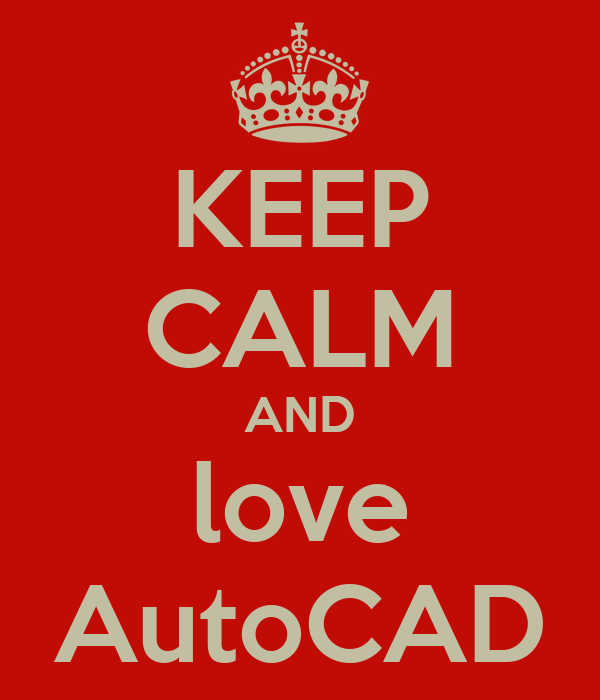 KEEP CALM AND love AutoCAD