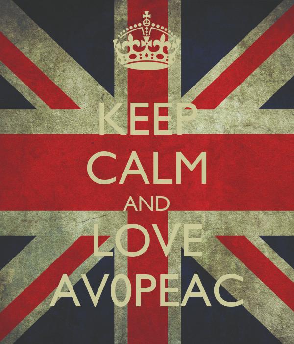 KEEP CALM AND LOVE AV0PEAC