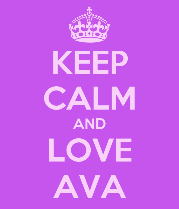 KEEP CALM AND LOVE AVA