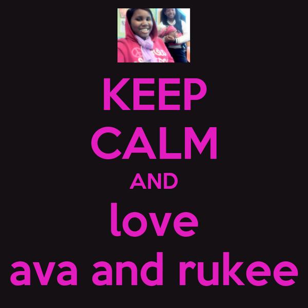 KEEP CALM AND love ava and rukee