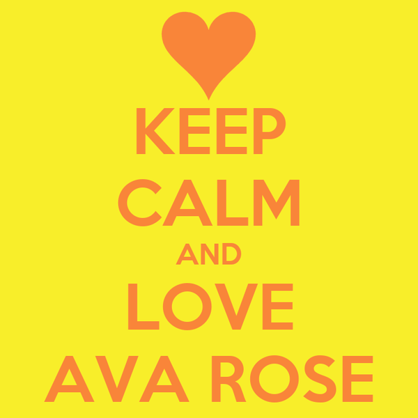 KEEP CALM AND LOVE AVA ROSE