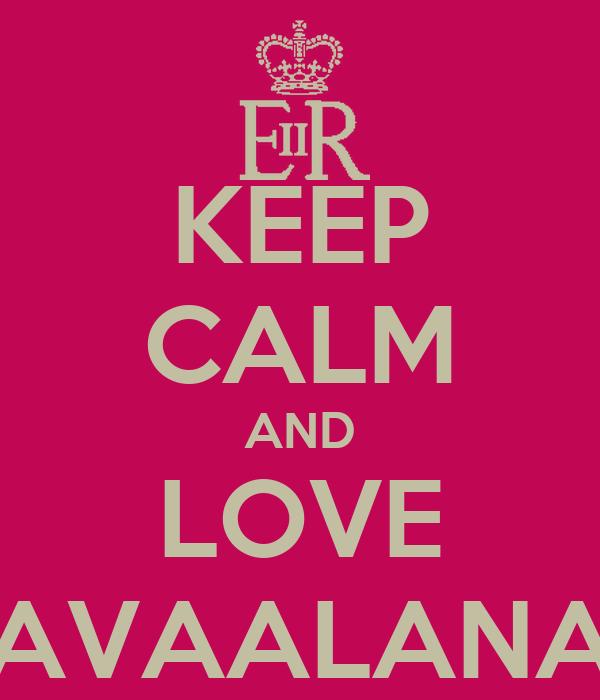 KEEP CALM AND LOVE AVAALANA