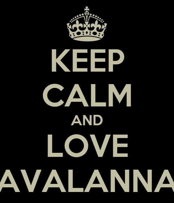 KEEP CALM AND LOVE AVALANNA