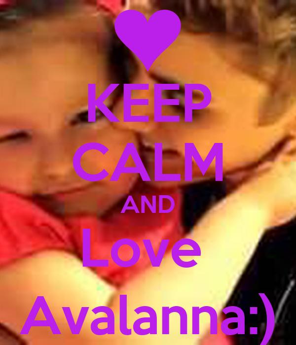 KEEP CALM AND Love  Avalanna:)