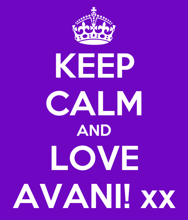 KEEP CALM AND LOVE AVANI! xx