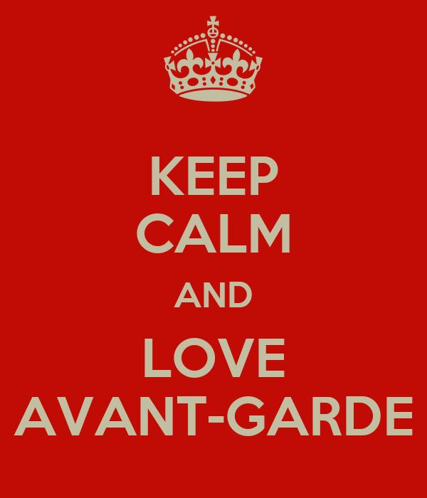 KEEP CALM AND LOVE AVANT-GARDE