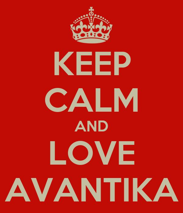 KEEP CALM AND LOVE AVANTIKA