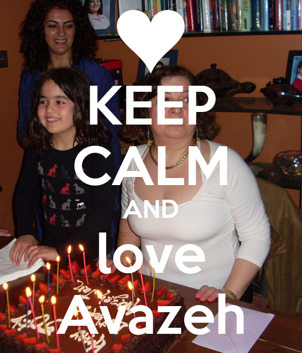 KEEP CALM AND love Avazeh