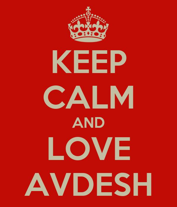 KEEP CALM AND LOVE AVDESH