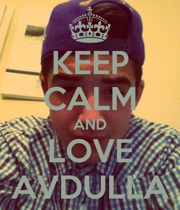 KEEP CALM AND LOVE AVDULLA