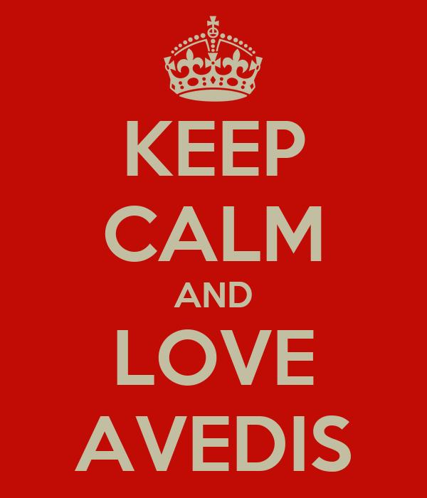 KEEP CALM AND LOVE AVEDIS