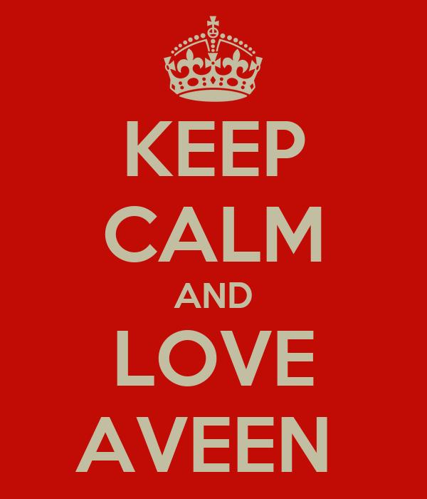 KEEP CALM AND LOVE AVEEN
